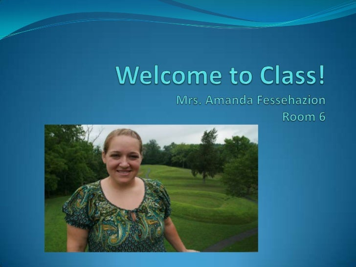 Welcome to Class!Mrs. Amanda FessehazionRoom 6<br />