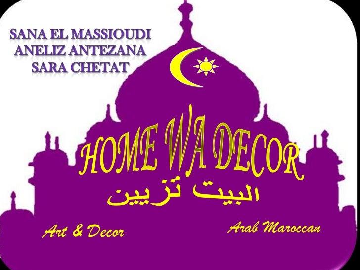 HOME WA DECOR<br />البيت تزيين<br />Art &Decor<br />ArabMaroccan<br />SANA EL MASSIOUDI<br />ANELIZ ANTEZANA<br />SARA CHE...