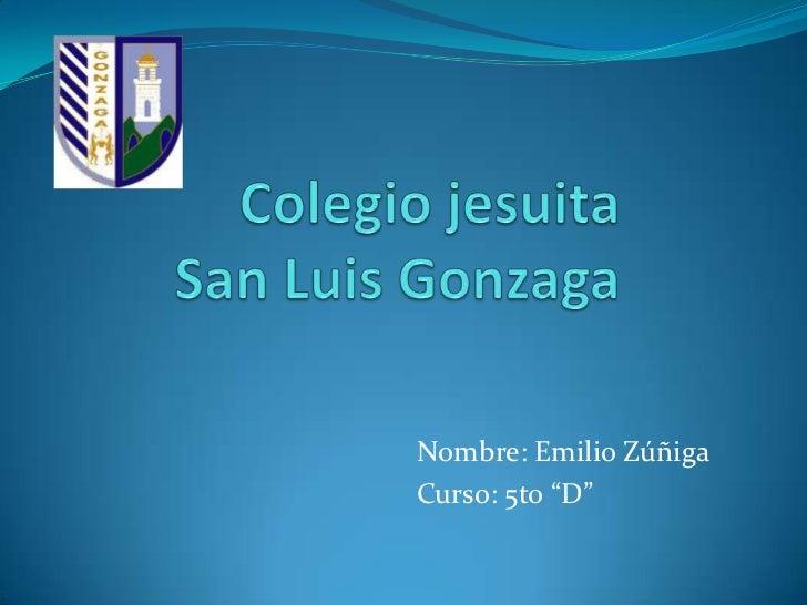 """Colegio jesuita San Luis Gonzaga<br />Nombre: Emilio Zúñiga<br />Curso: 5to """"D""""<br />"""