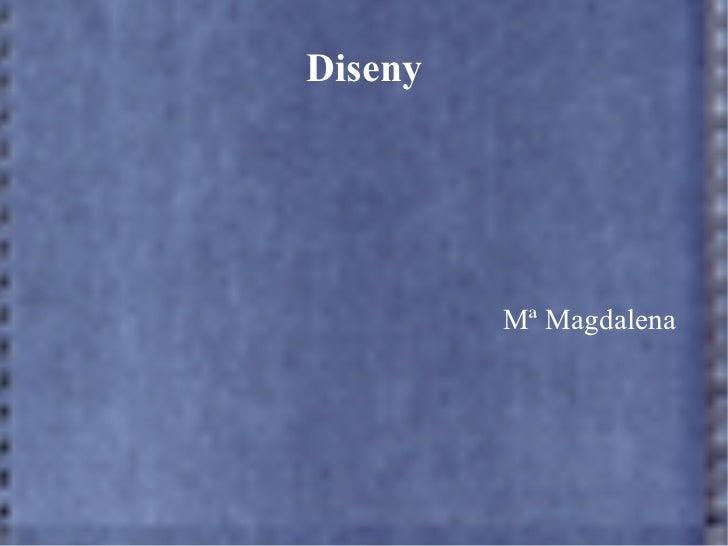Diseny <ul>Mª Magdalena </ul>