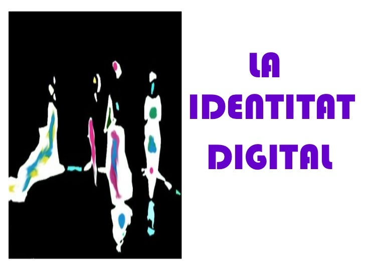 <ul><li>LA IDENTITAT </li></ul><ul><li>DIGITAL </li></ul>