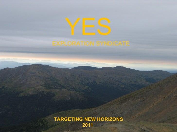 TARGETING NEW HORIZONS 2011  YES EXPLORATION SYNDICATE