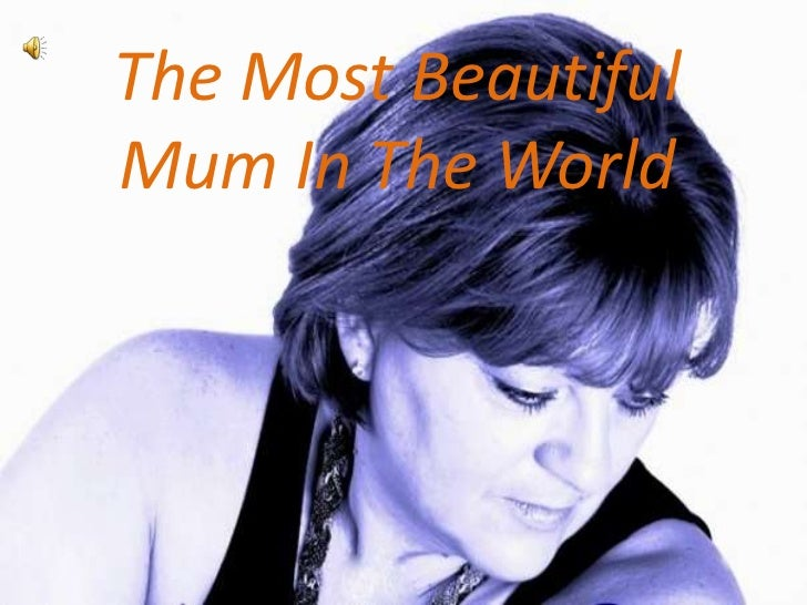 The Most Beautiful Mum In The World<br />