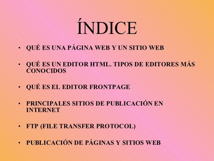ÍNDICE <ul><li>QUÉ ES UNA PÁGINA WEB Y UN SITIO WEB </li></ul><ul><li>QUÉ ES UN EDITOR HTML. TIPOS DE EDITORES MÁS CONOCID...