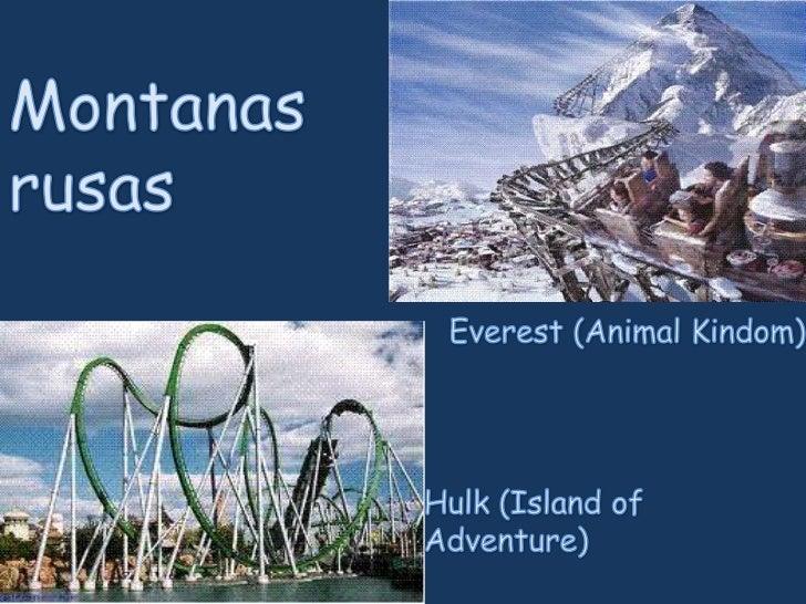 Montanas rusas<br />Everest (Animal Kindom)<br />Hulk (Island of Adventure)<br />
