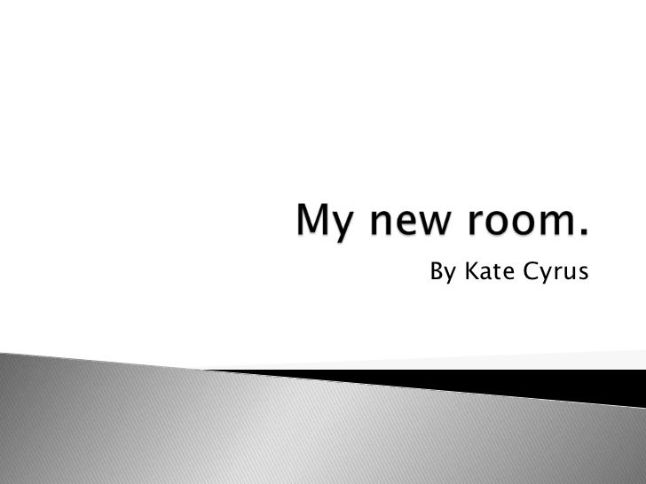 My new room.<br />By Kate Cyrus<br />