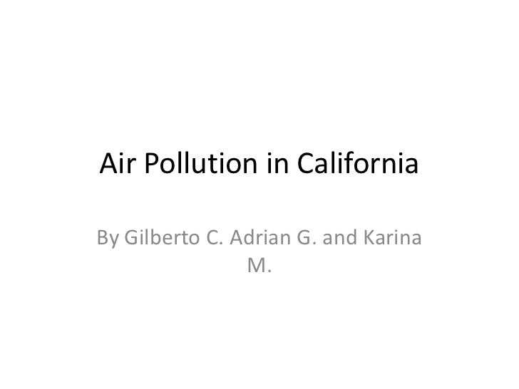 Air Pollution in California<br />By Gilberto C. Adrian G. and Karina M.<br />