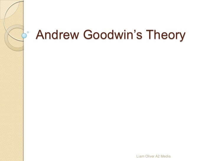 Andrew Goodwin's Theory<br />Liam Oliver A2 Media<br />
