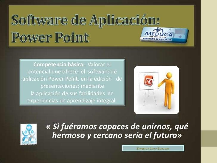 Competencia básica: Valorar el  potencial que ofrece el software deaplicación Power Point, en la edición de        present...