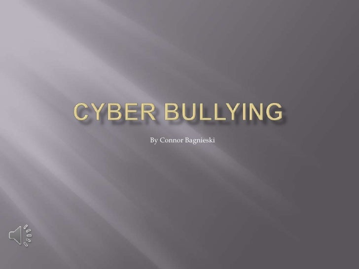 Cyber Bullying<br />By Connor Bagnieski<br />