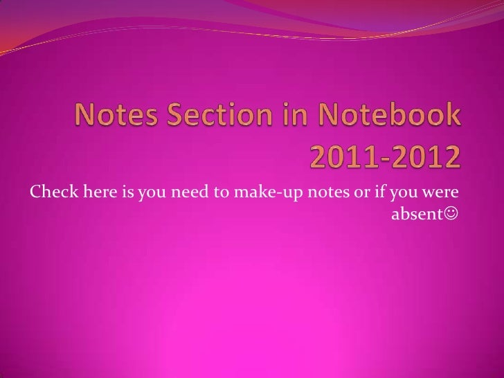 Notes Section in Notebook2011-2012<br />Check here is you need to make-up notes or if you were absent<br />