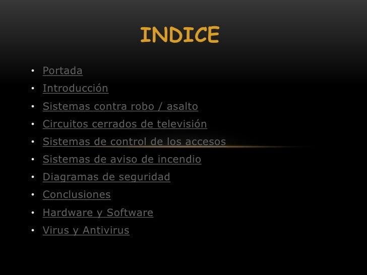 INDICE• Portada• Introducción• Sistemas contra robo / asalto• Circuitos cerrados de televisión• Sistemas de control de los...