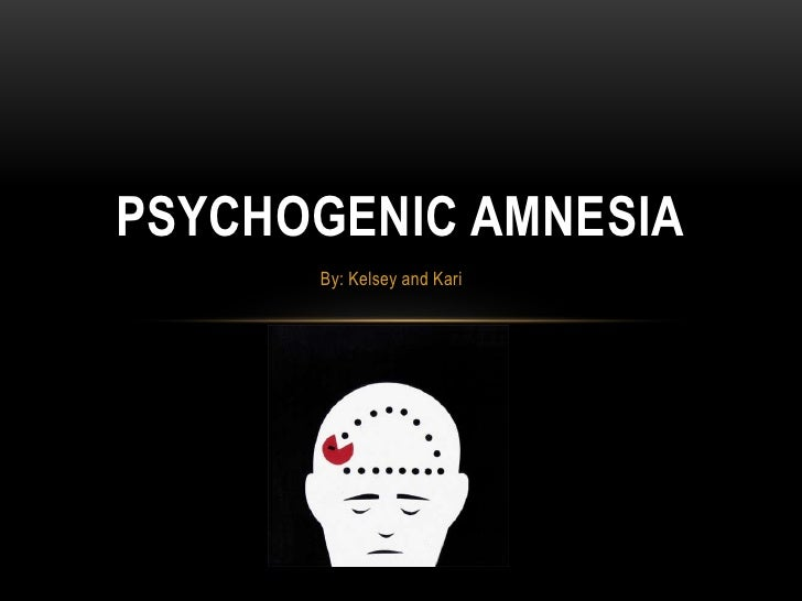 Psychogenic Amnesia<br />By: Kelsey and Kari<br />