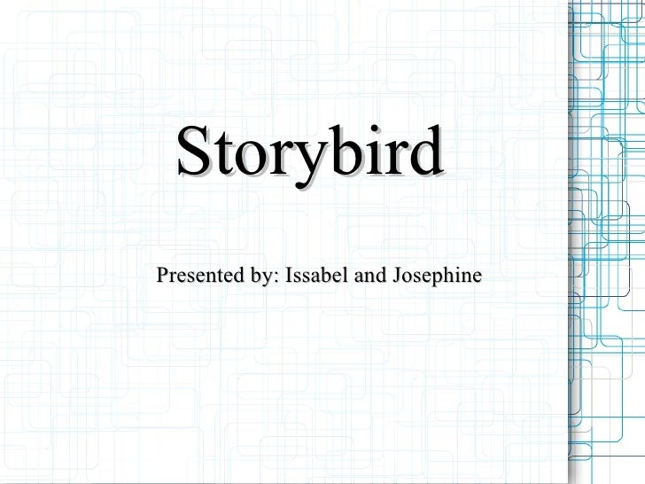 Storybird Presented by: Issabel and Josephine