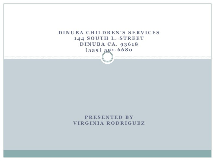 DINUBA CHILDRENS SERVICES    144 SOUTH L. STREET      DINUBA CA. 93618       (559) 591-6680      PRESENTED BY   VIRGINIA R...