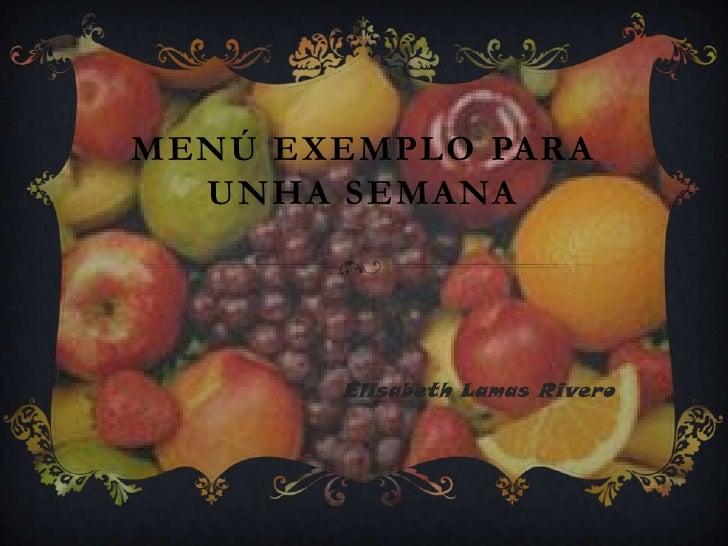 MENÚ EXEMPLO PARA  UNHA SEMANA       Elisabeth Lamas Rivero