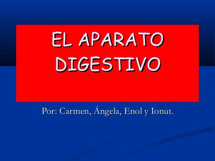 EL APARATO DIGESTIVO Por: Carmen, Ángela, Enol y Ionut.