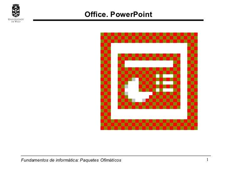 Fundamentos de informática:  Paquetes Ofimáticos Office. PowerPoint