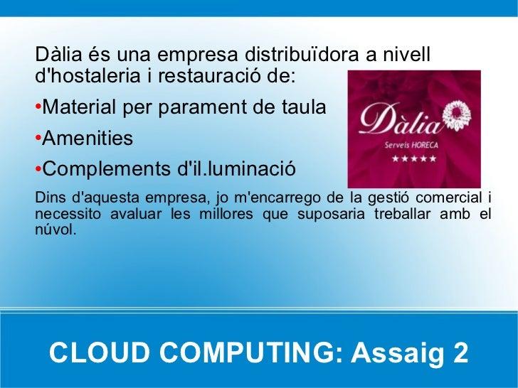 CLOUD COMPUTING: Assaig 2 <ul><li>Dàlia és una empresa distribuïdora a nivell d'hostaleria i restauració de: </li></ul><ul...