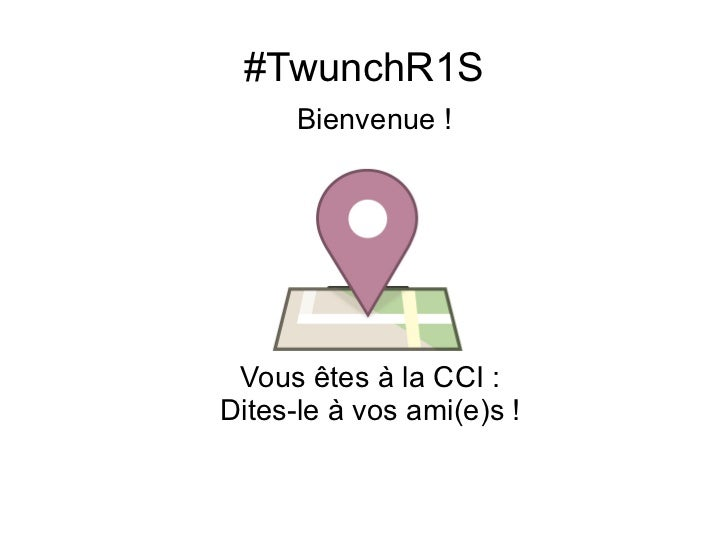 #TwunchR1S Bienvenue! Vous êtes à la CCI:  Dites-le à vos ami(e)s!