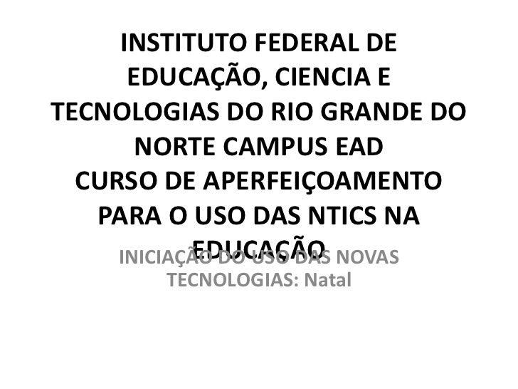 INSTITUTO FEDERAL DE      EDUCAÇÃO, CIENCIA ETECNOLOGIAS DO RIO GRANDE DO       NORTE CAMPUS EAD  CURSO DE APERFEIÇOAMENTO...
