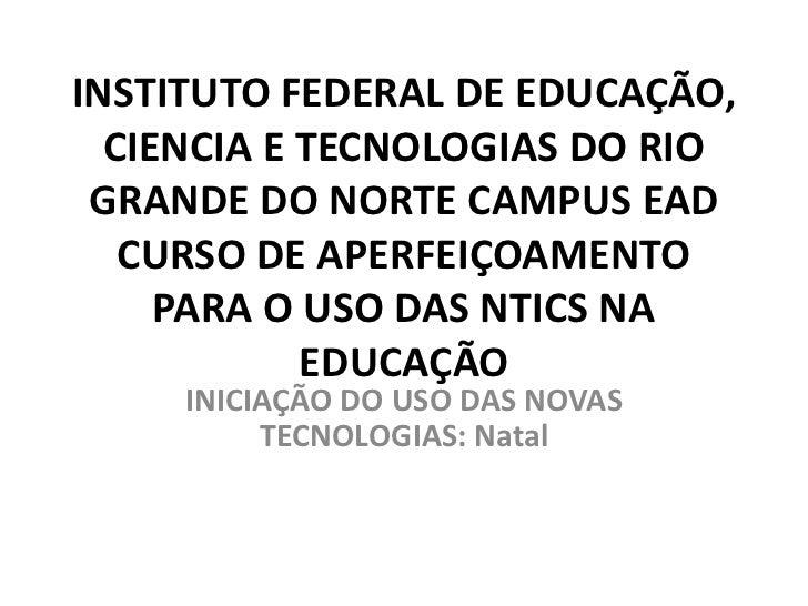INSTITUTO FEDERAL DE EDUCAÇÃO,  CIENCIA E TECNOLOGIAS DO RIO GRANDE DO NORTE CAMPUS EAD   CURSO DE APERFEIÇOAMENTO     PAR...