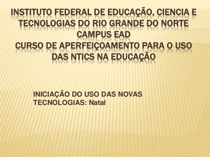INSTITUTO FEDERAL DE EDUCAÇÃO, CIENCIA E  TECNOLOGIAS DO RIO GRANDE DO NORTE              CAMPUS EAD CURSO DE APERFEIÇOAME...