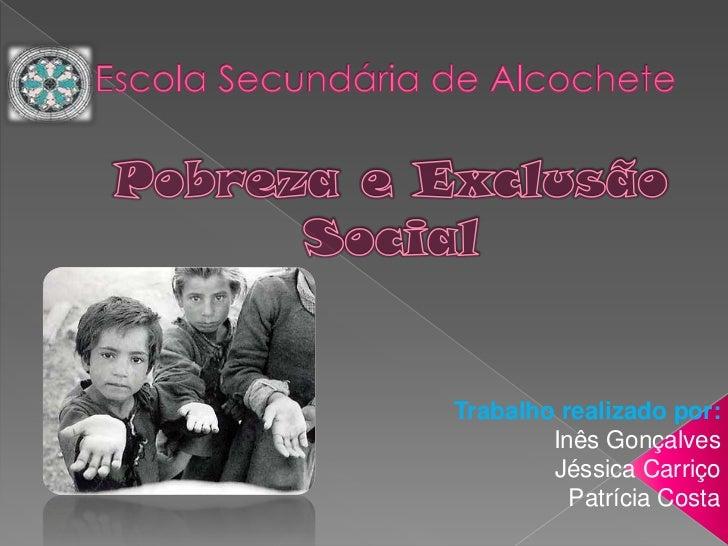 Trabalho realizado por:        Inês Gonçalves        Jéssica Carriço          Patrícia Costa