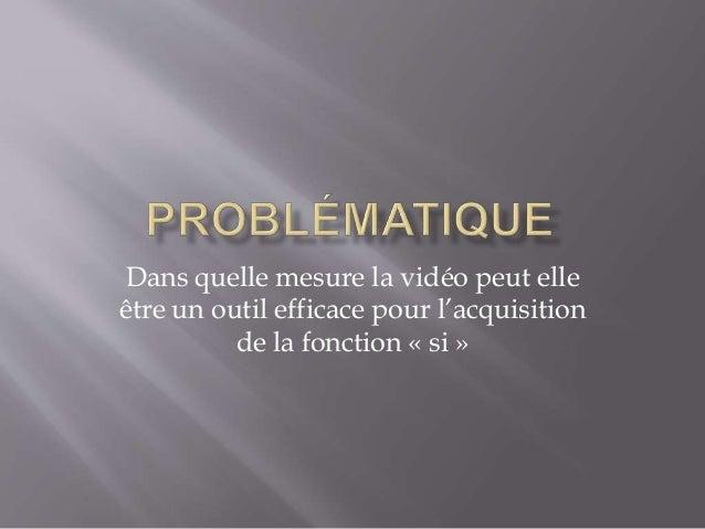 Dans quelle mesure la vidéo peut elle être un outil efficace pour l'acquisition de la fonction « si »