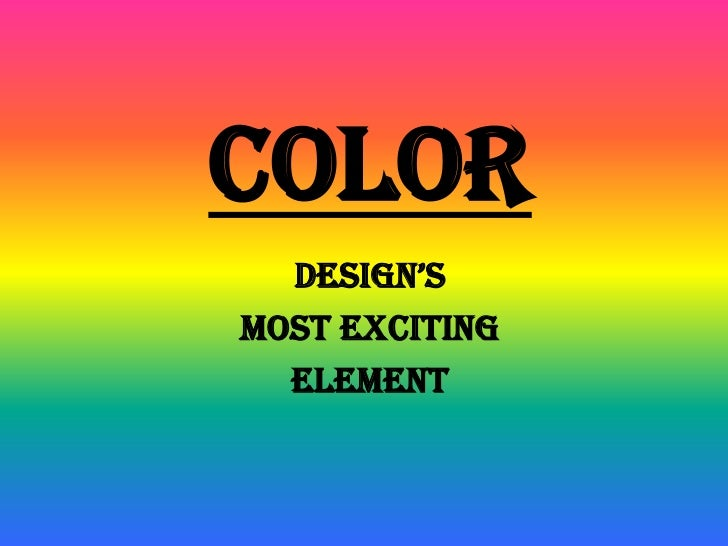 COLOR  DESIGN'SMOST EXCITING  ELEMENT