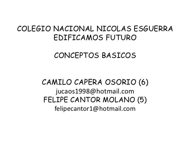 COLEGIO NACIONAL NICOLAS ESGUERRA        EDIFICAMOS FUTURO        CONCEPTOS BASICOS     CAMILO CAPERA OSORIO (6)         j...