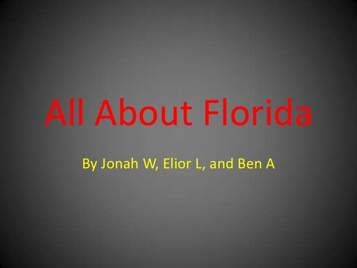 All About Florida  By Jonah W, Elior L, and Ben A