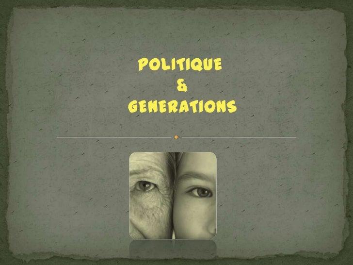 POLITIQUE     &GENERATIONS