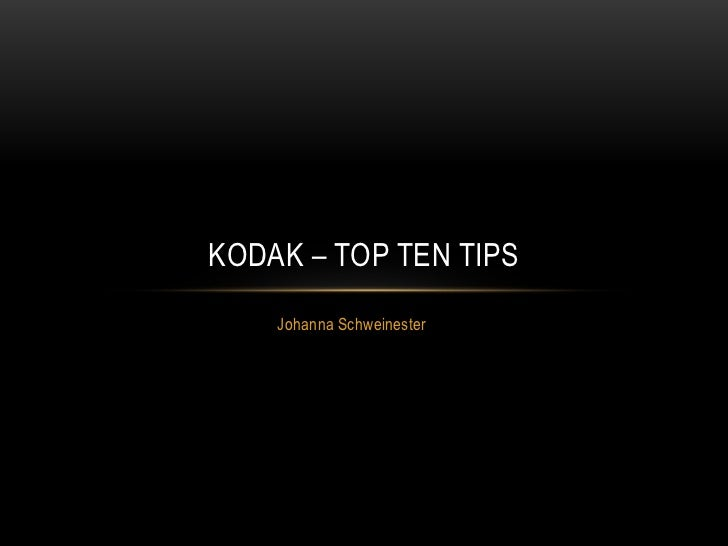 KODAK – TOP TEN TIPS    Johanna Schweinester