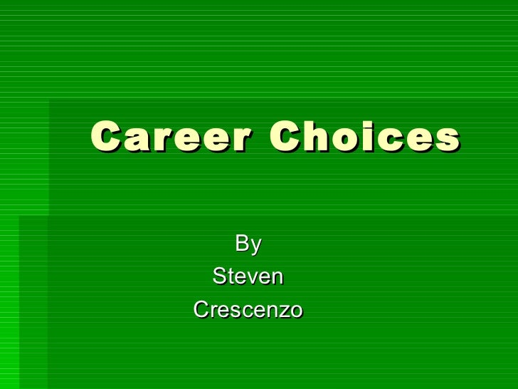 Car eer Choices       By     Steven    Crescenzo