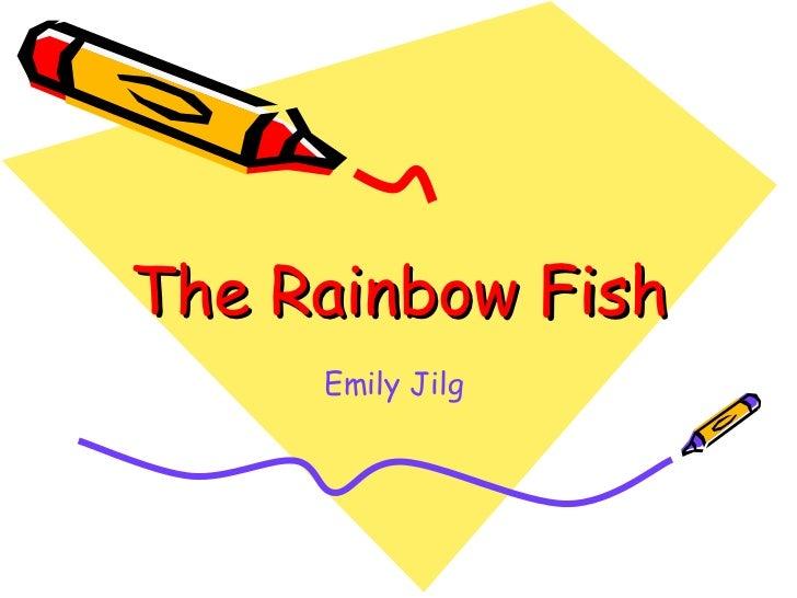 The Rainbow Fish     Emily Jilg