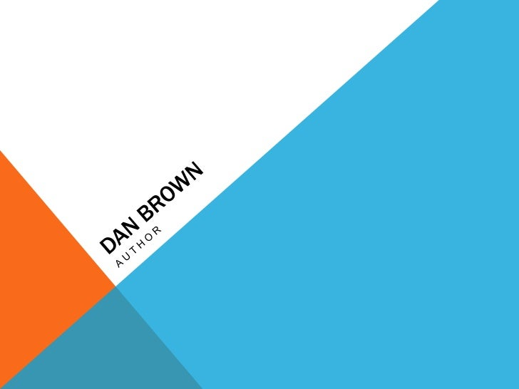 BACKGROUND- Dan Brown was born on June 22, 1964.- He was raides in New Hampshire and was the  oldest of three siblings.- H...