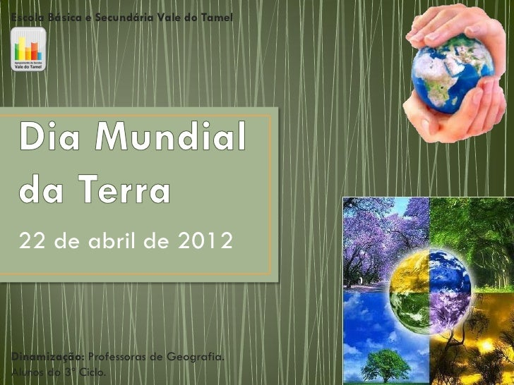 Escola Básica e Secundária Vale do Tamel 22 de abril de 2012Dinamização: Professoras de Geografia.Alunos do 3º Ciclo.