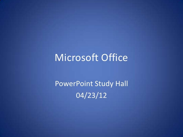 Microsoft OfficePowerPoint Study Hall     04/23/12
