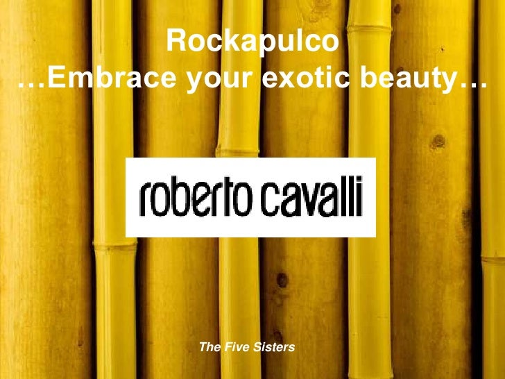 Rockapulco…Embrace your exotic beauty…          The Five Sisters
