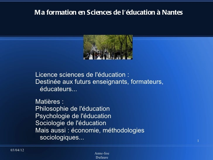Ma formation en Sciences de léducation à Nantes           Licence sciences de léducation :           Destinée aux futurs e...