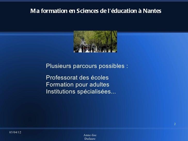 Ma formation en Sciences de léducation à Nantes                Plusieurs parcours possibles :                Professorat d...