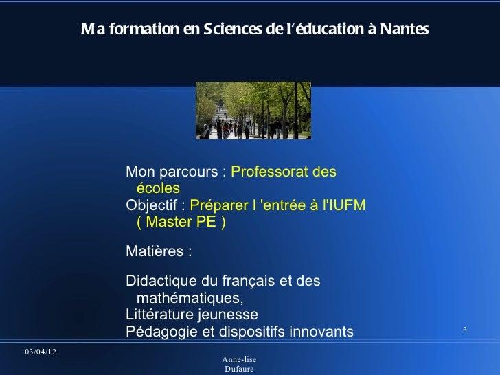 Ma formation en Sciences de léducation à Nantes                 Mon parcours : Professorat des                  écoles    ...