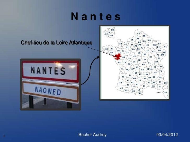 Nantes    Chef-lieu de la Loire Atlantique1                            Bucher Audrey   03/04/2012