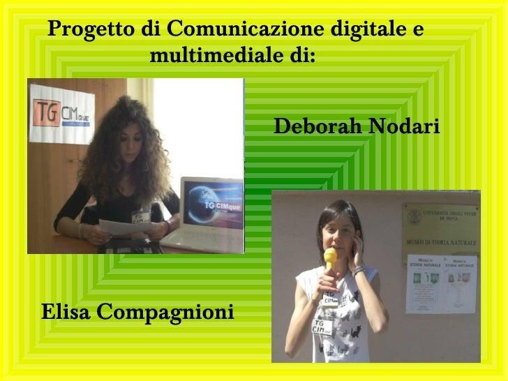 Progetto di Comunicazione digitale e          multimediale di:                     Deborah NodariElisa Compagnioni