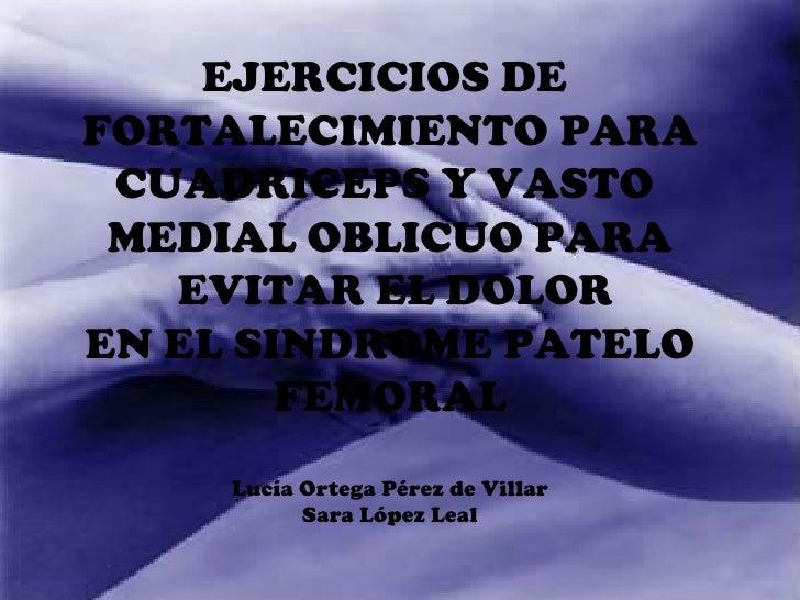 EJERCICIOS DEFORTALECIMIENTO PARA CUADRICEPS Y VASTO MEDIAL OBLICUO PARA   EVITAR EL DOLOREN EL SINDROME PATELO        FEM...