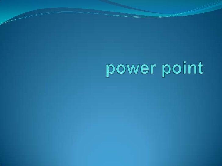 Power   point Microsoft PowerPoint es un programa de presentación desarrollado por la empresa Microsoft para sistemas ope...