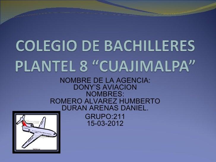 NOMBRE DE LA AGENCIA:    DONY'S AVIACION       NOMBRES:ROMERO ALVAREZ HUMBERTO  DURAN ARENAS DANIEL.       GRUPO:211      ...