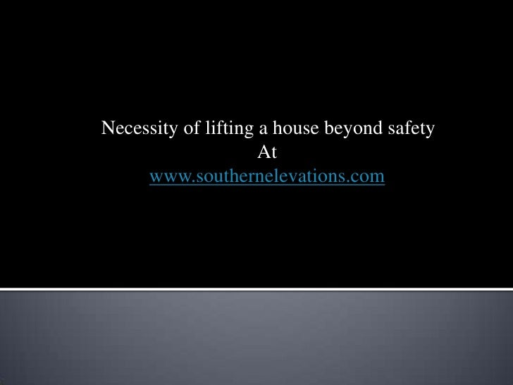 Necessity of lifting a house beyond safety                     At     www.southernelevations.com