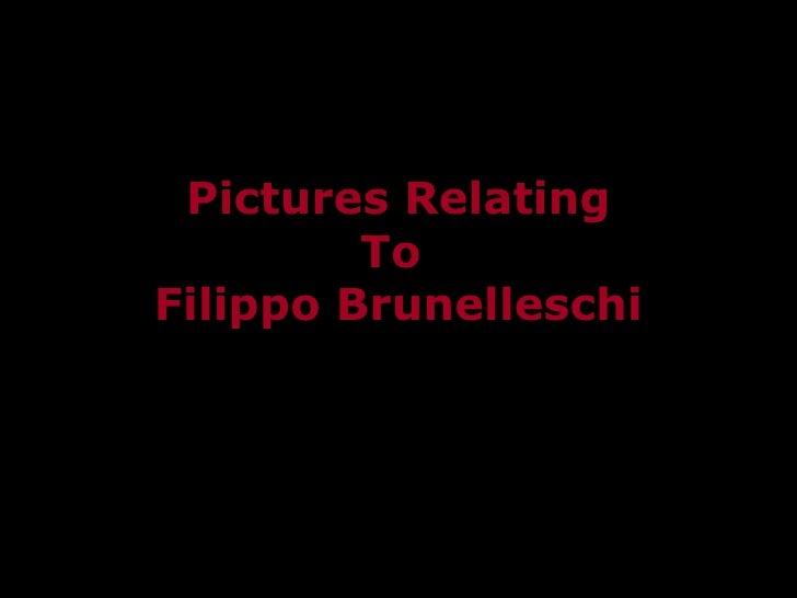 Pictures Relating To  Filippo Brunelleschi